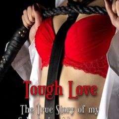 Guest Post: Tough Love: The True Story of my Submissive Adventures by Kate Julia White @XciteBooks #BDSM #reallife